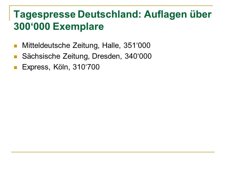 Tagespresse Deutschland: Auflagen über 300000 Exemplare Mitteldeutsche Zeitung, Halle, 351000 Sächsische Zeitung, Dresden, 340000 Express, Köln, 31070