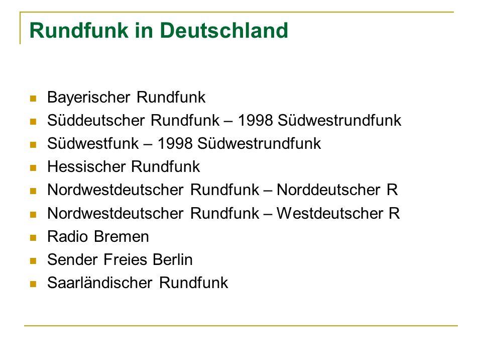 Rundfunk in Deutschland Bayerischer Rundfunk Süddeutscher Rundfunk – 1998 Südwestrundfunk Südwestfunk – 1998 Südwestrundfunk Hessischer Rundfunk Nordw
