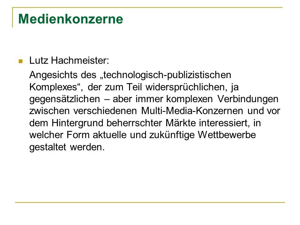 Medienkonzerne Lutz Hachmeister: Angesichts des technologisch-publizistischen Komplexes, der zum Teil widersprüchlichen, ja gegensätzlichen – aber imm