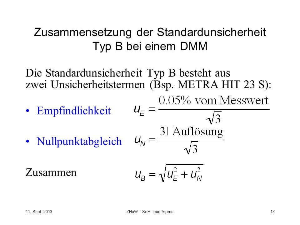 11. Sept. 2013ZHaW - SoE - bauf/spma 13 Zusammensetzung der Standardunsicherheit Typ B bei einem DMM Die Standardunsicherheit Typ B besteht aus zwei U