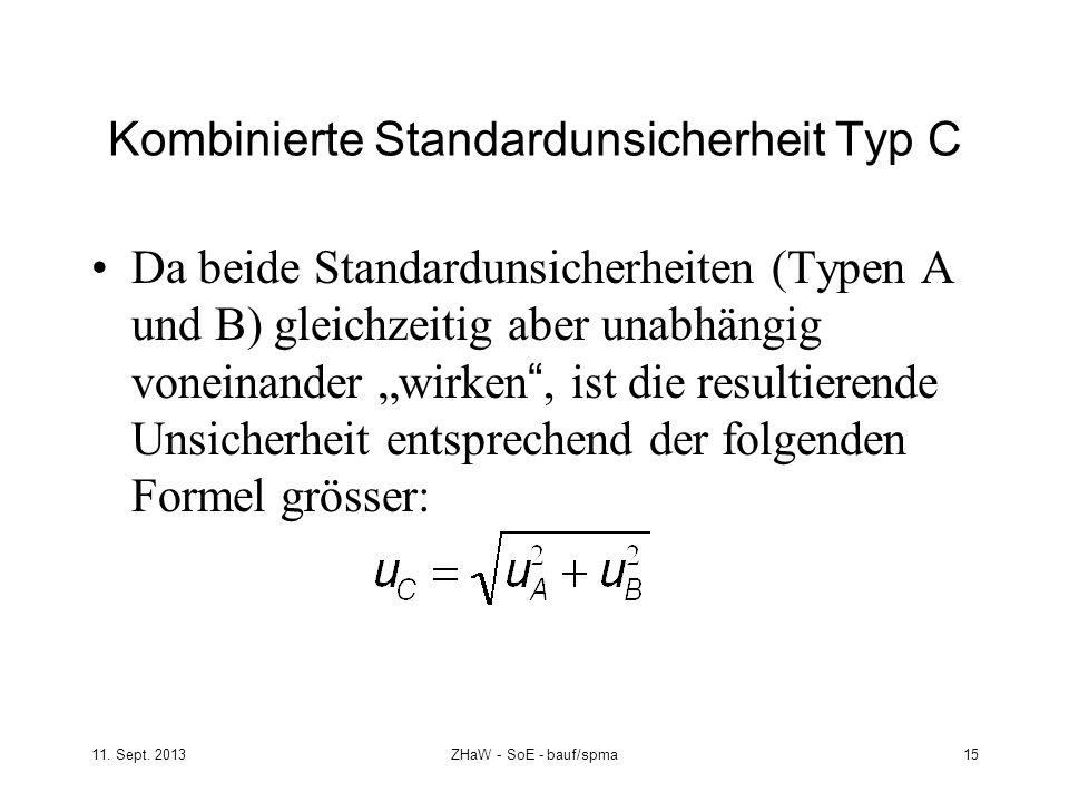 11. Sept. 2013ZHaW - SoE - bauf/spma 15 Kombinierte Standardunsicherheit Typ C Da beide Standardunsicherheiten (Typen A und B) gleichzeitig aber unabh