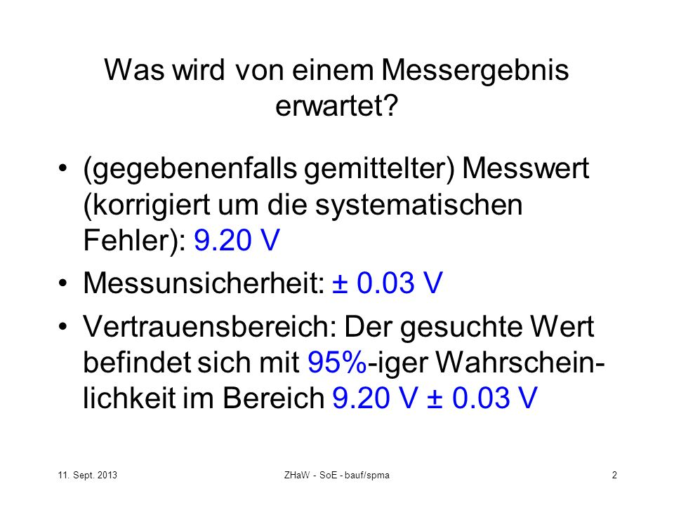 11. Sept. 2013ZHaW - SoE - bauf/spma 2 Was wird von einem Messergebnis erwartet? (gegebenenfalls gemittelter) Messwert (korrigiert um die systematisch