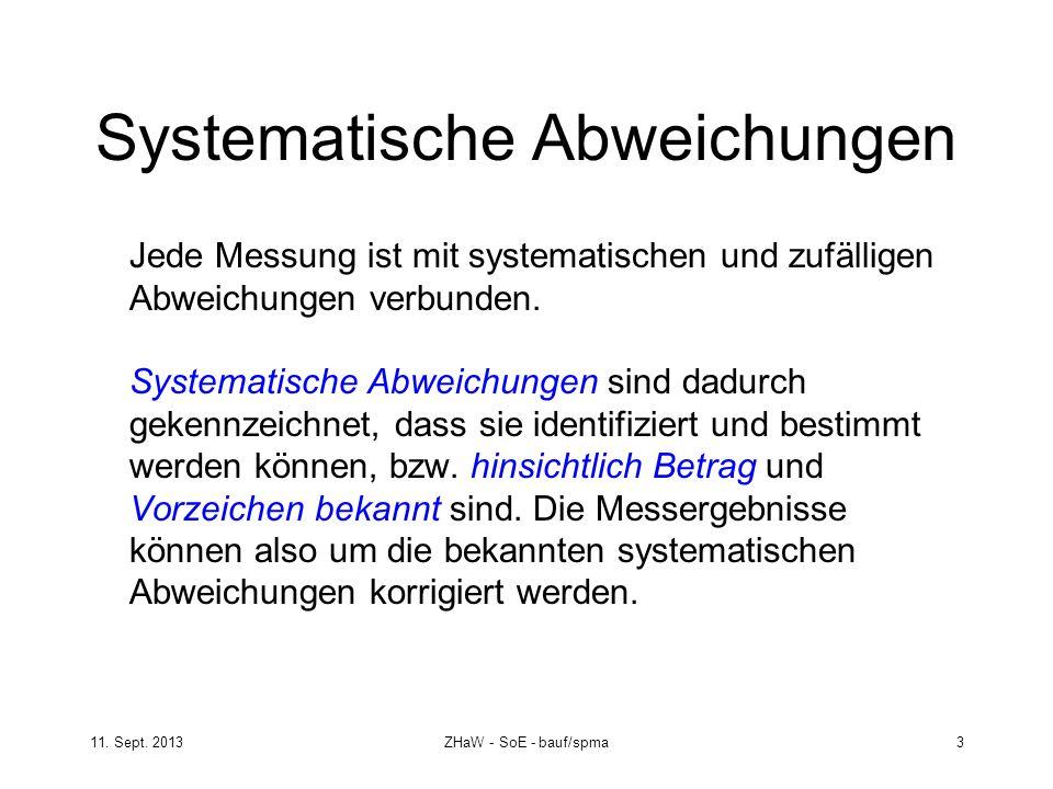 11. Sept. 2013ZHaW - SoE - bauf/spma 3 Systematische Abweichungen Jede Messung ist mit systematischen und zufälligen Abweichungen verbunden. Systemati
