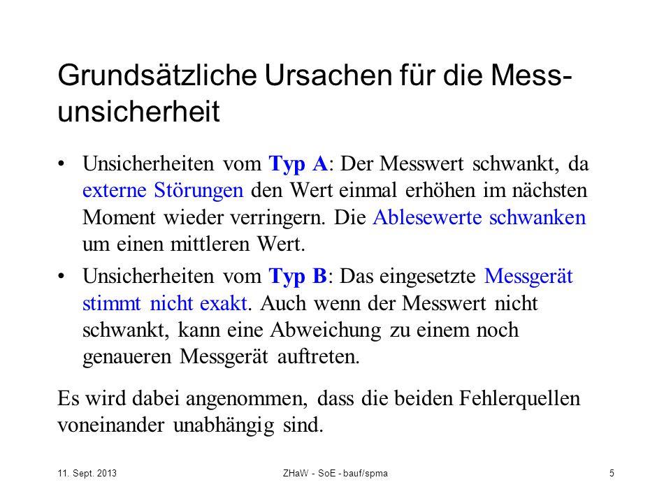 11. Sept. 2013ZHaW - SoE - bauf/spma 5 Grundsätzliche Ursachen für die Mess- unsicherheit Unsicherheiten vom Typ A: Der Messwert schwankt, da externe