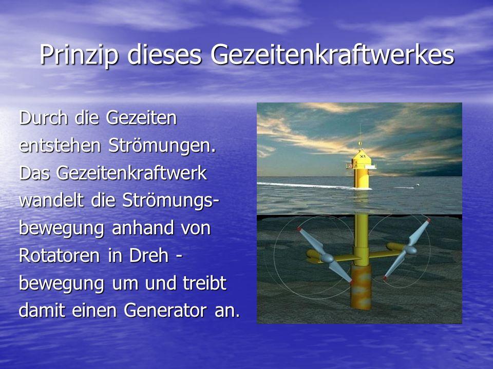Gegenüberstellung Windkraftwerk - Gezeitenkraftwerk Gezeitenkraftwerk Durch Ebbe und Flut entsteht eine Gleichmäßige Strömung -> kontinuierliche Energiegewinnung Windkraftwerk Funktioniert auf Grund der Windströmung, welche durch den Ausgleich von Hoch – u.
