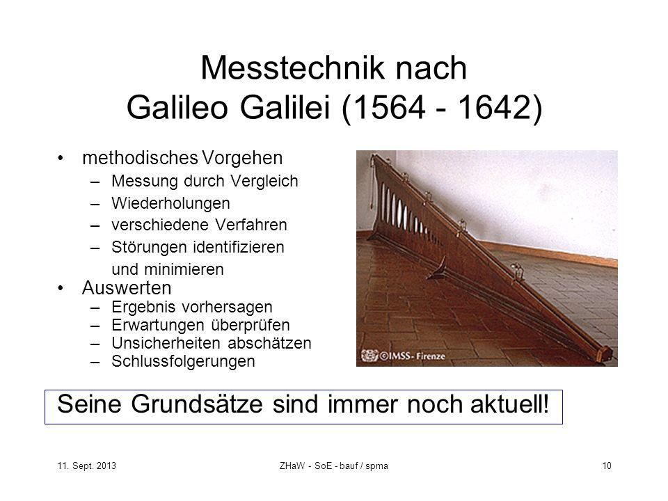 11. Sept. 2013ZHaW - SoE - bauf / spma 10 Messtechnik nach Galileo Galilei (1564 - 1642) methodisches Vorgehen –Messung durch Vergleich –Wiederholunge