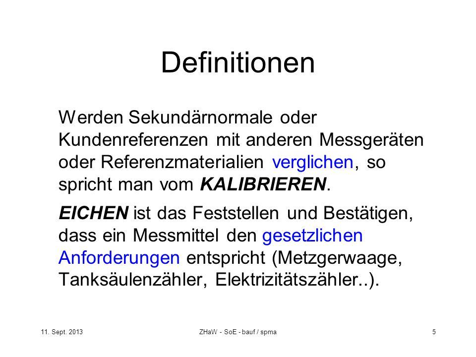 11. Sept. 2013ZHaW - SoE - bauf / spma 5 Definitionen Werden Sekundärnormale oder Kundenreferenzen mit anderen Messgeräten oder Referenzmaterialien ve