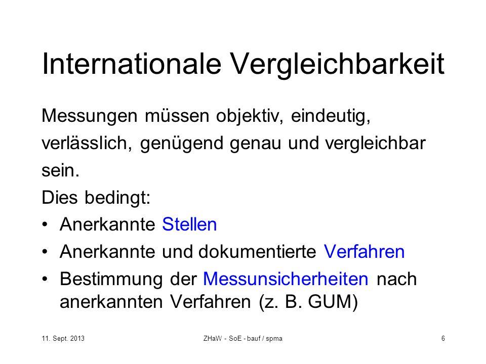 11. Sept. 2013ZHaW - SoE - bauf / spma 6 Internationale Vergleichbarkeit Messungen müssen objektiv, eindeutig, verlässlich, genügend genau und verglei