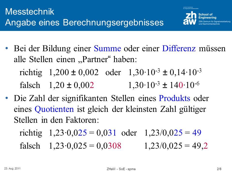 23. Aug. 2011 2/8ZHaW - SoE - spma Messtechnik Angabe eines Berechnungsergebnisses Bei der Bildung einer Summe oder einer Differenz müssen alle Stelle