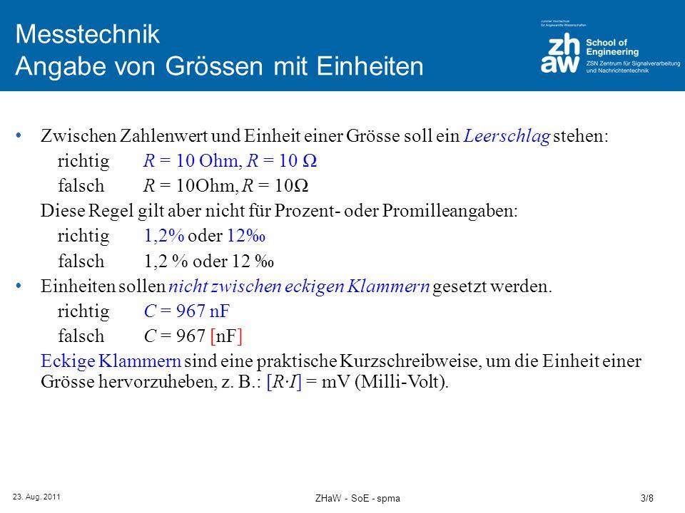 23. Aug. 2011 3/8ZHaW - SoE - spma Messtechnik Angabe von Grössen mit Einheiten Zwischen Zahlenwert und Einheit einer Grösse soll ein Leerschlag stehe