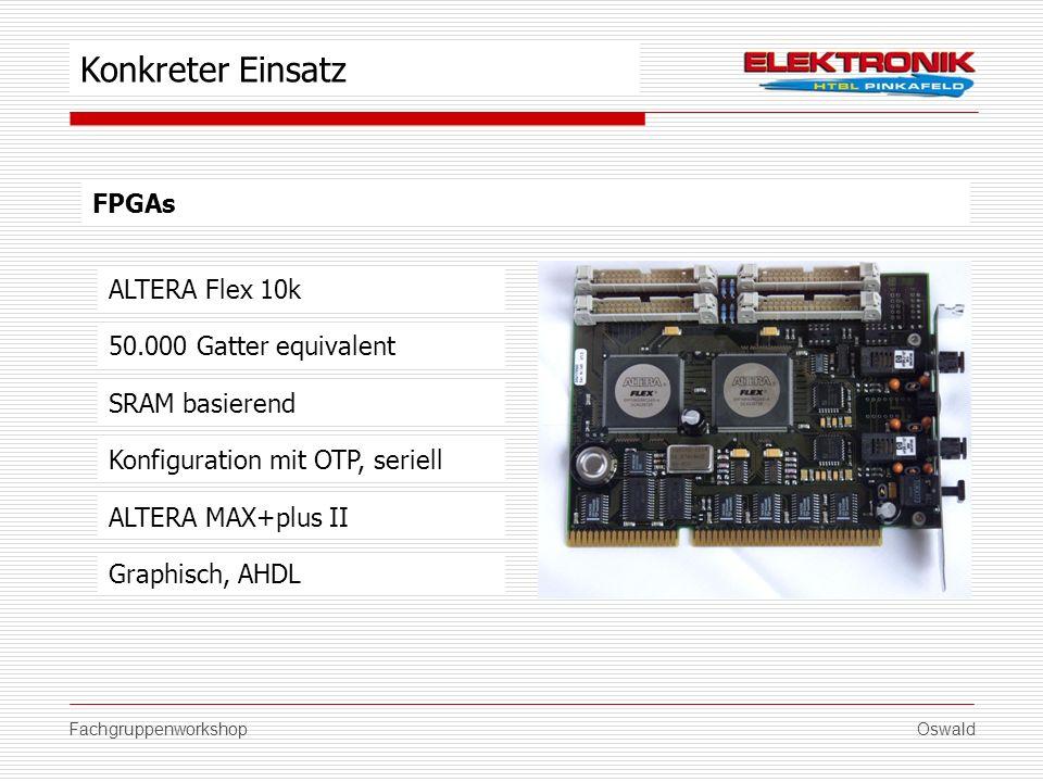 FachgruppenworkshopOswald FPGAs ALTERA Flex 10k SRAM basierend Konfiguration mit OTP, seriell ALTERA MAX+plus II Konkreter Einsatz 50.000 Gatter equiv