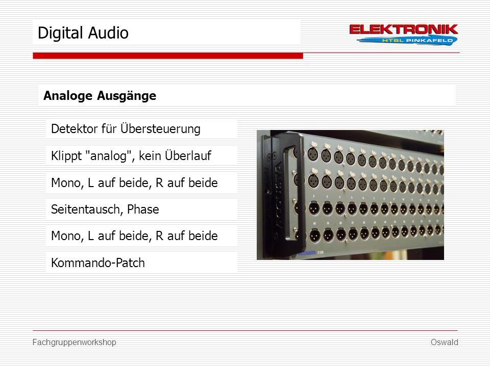 FachgruppenworkshopOswald Analoge Ausgänge Detektor für Übersteuerung Seitentausch, Phase Mono, L auf beide, R auf beide Kommando-Patch Digital Audio