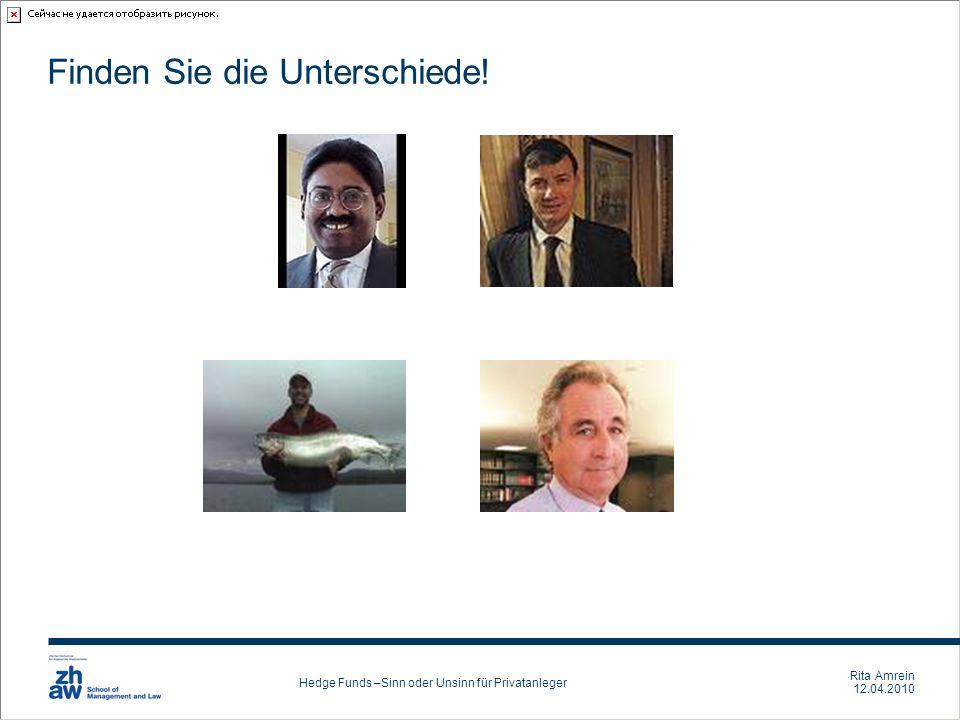 Rita Amrein 12.04.2010 Hedge Funds –Sinn oder Unsinn für Privatanleger Finden Sie die Unterschiede!