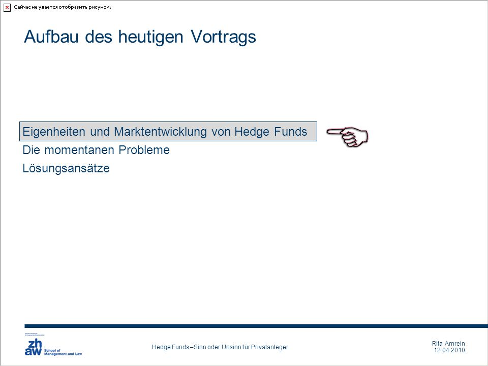 Rita Amrein 12.04.2010 Hedge Funds –Sinn oder Unsinn für Privatanleger Aufbau des heutigen Vortrags Eigenheiten und Marktentwicklung von Hedge Funds D