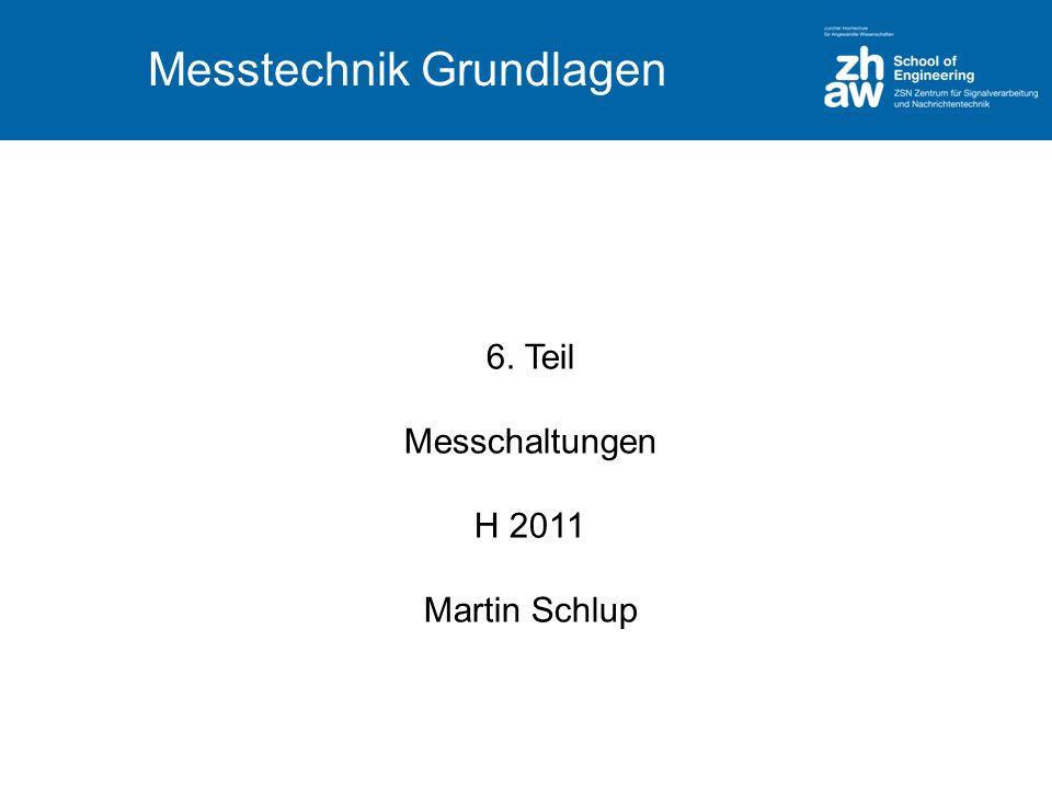 Messtechnik Grundlagen 6. Teil Messchaltungen H 2011 Martin Schlup