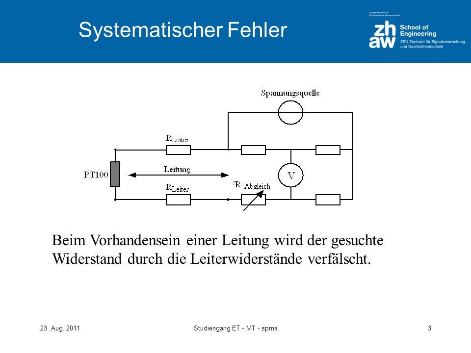 23. Aug. 2011Studiengang ET - MT - spma3 Systematischer Fehler Beim Vorhandensein einer Leitung wird der gesuchte Widerstand durch die Leiterwiderstän