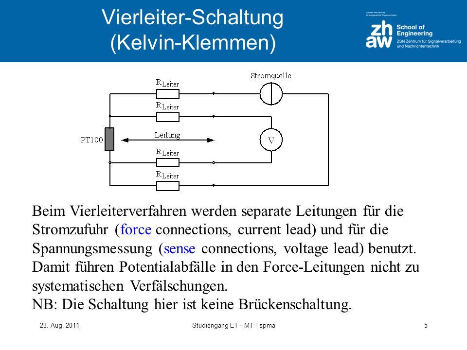 23. Aug. 2011Studiengang ET - MT - spma5 Vierleiter-Schaltung (Kelvin-Klemmen) Beim Vierleiterverfahren werden separate Leitungen für die Stromzufuhr