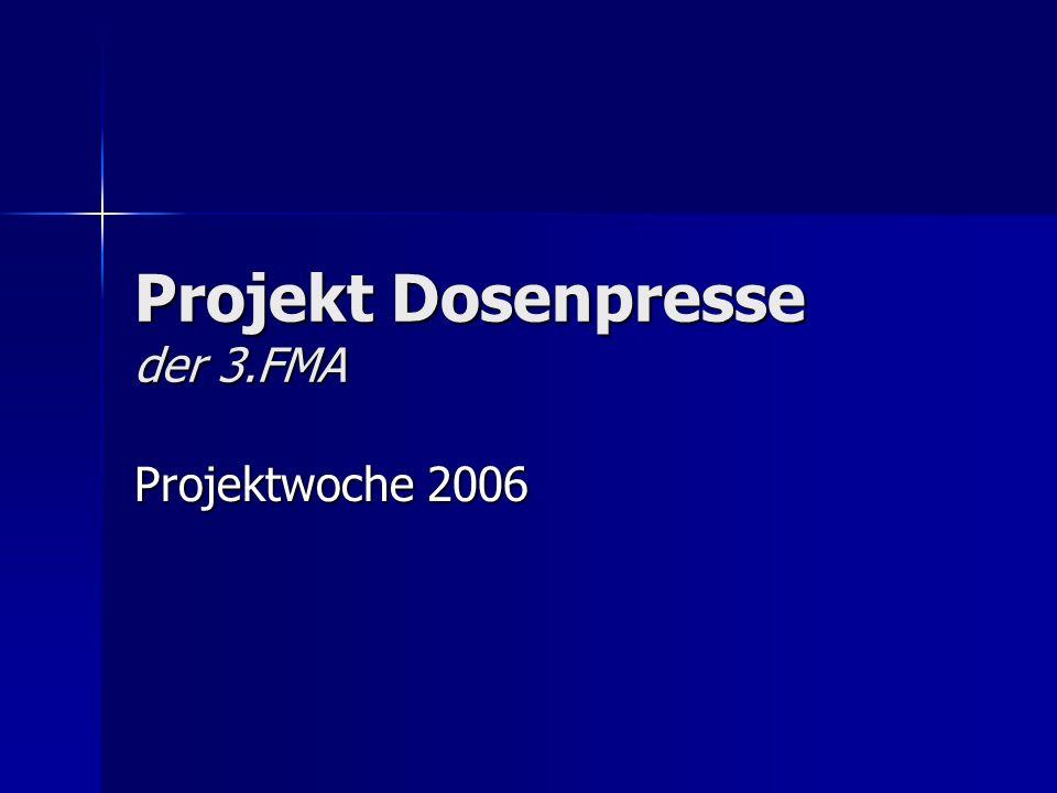 Projekt Dosenpresse der 3.FMA Projektwoche 2006