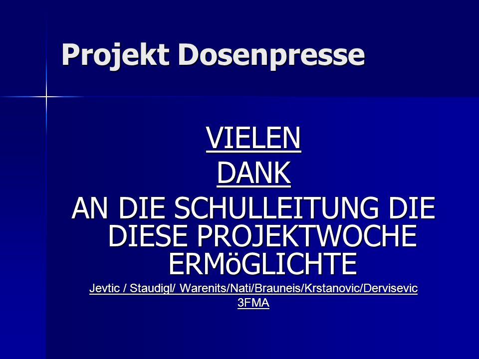 Projekt Dosenpresse VIELENDANK AN DIE SCHULLEITUNG DIE DIESE PROJEKTWOCHE ERMöGLICHTE Jevtic / Staudigl/ Warenits/Nati/Brauneis/Krstanovic/Dervisevic