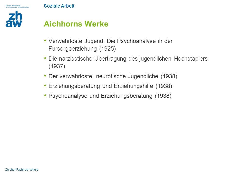 Soziale Arbeit Zürcher Fachhochschule Aichhorns Werke Verwahrloste Jugend.