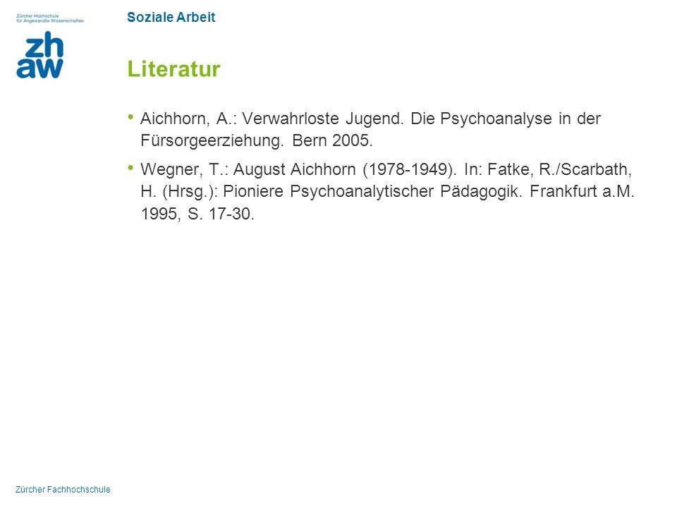 Soziale Arbeit Zürcher Fachhochschule Literatur Aichhorn, A.: Verwahrloste Jugend. Die Psychoanalyse in der Fürsorgeerziehung. Bern 2005. Wegner, T.: