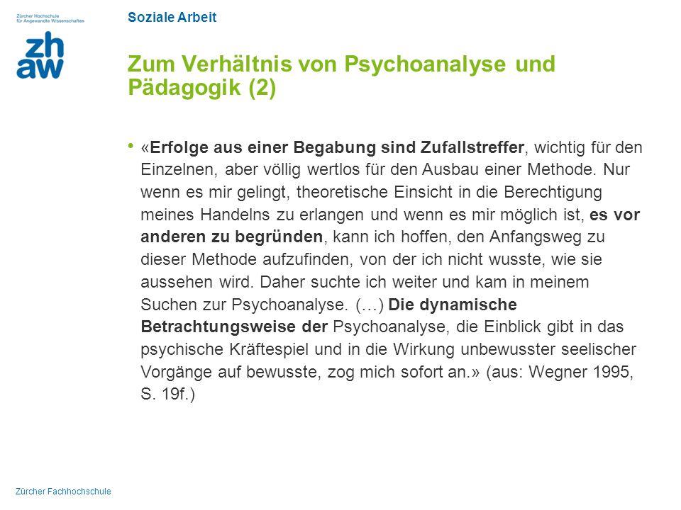 Soziale Arbeit Zürcher Fachhochschule Zum Verhältnis von Psychoanalyse und Pädagogik (2) «Erfolge aus einer Begabung sind Zufallstreffer, wichtig für den Einzelnen, aber völlig wertlos für den Ausbau einer Methode.