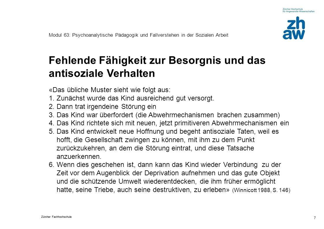 Zürcher Fachhochschule 7 Modul 63: Psychoanalytische Pädagogik und Fallverstehen in der Sozialen Arbeit Fehlende Fähigkeit zur Besorgnis und das antis