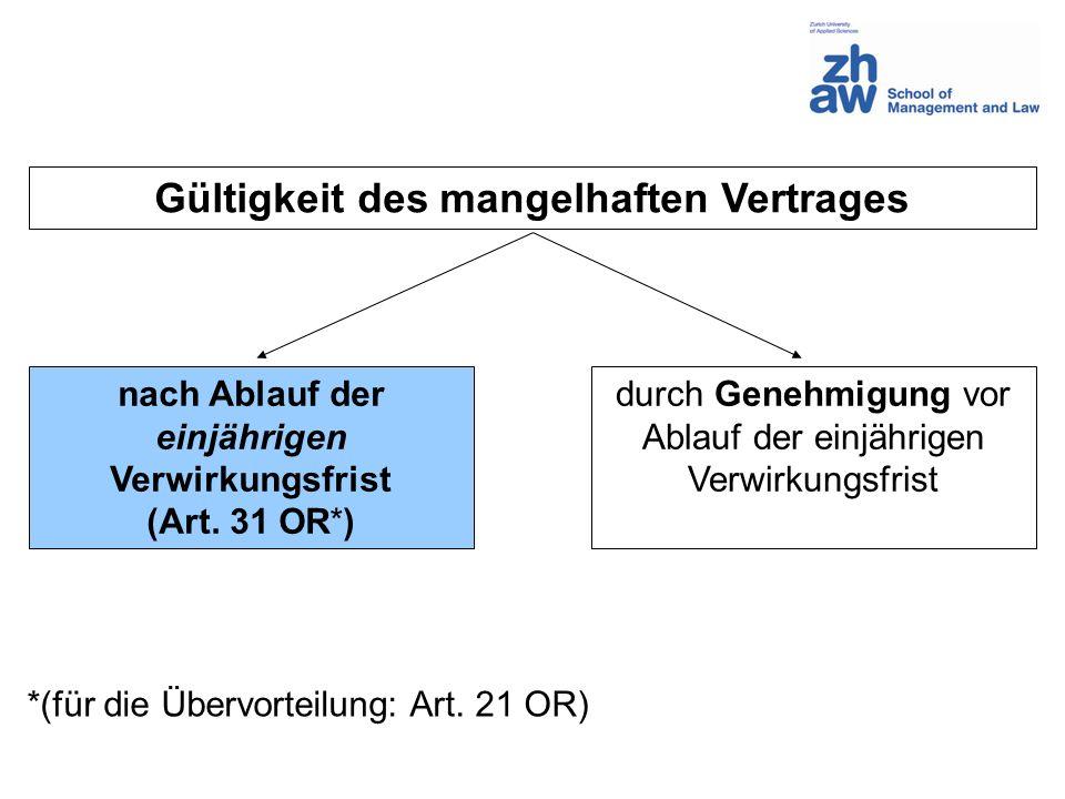 Gültigkeit des mangelhaften Vertrages nach Ablauf der einjährigen Verwirkungsfrist (Art. 31 OR*) *(für die Übervorteilung: Art. 21 OR) durch Genehmigu