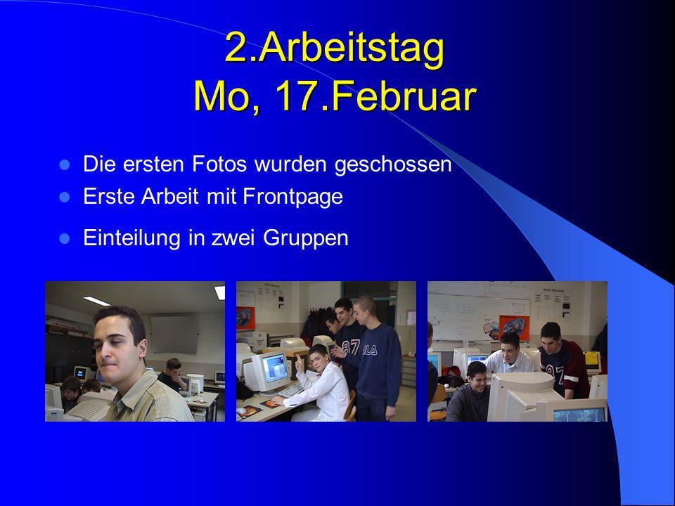 2.Arbeitstag Mo, 17.Februar Die ersten Fotos wurden geschossen Erste Arbeit mit Frontpage Einteilung in zwei Gruppen