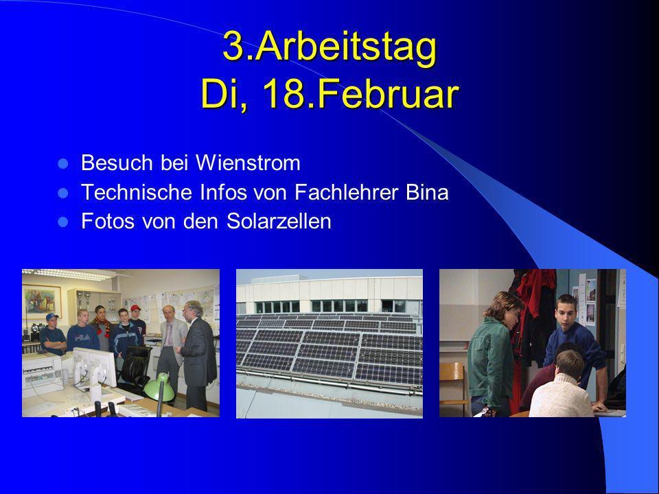 3.Arbeitstag Di, 18.Februar Besuch bei Wienstrom Technische Infos von Fachlehrer Bina Fotos von den Solarzellen