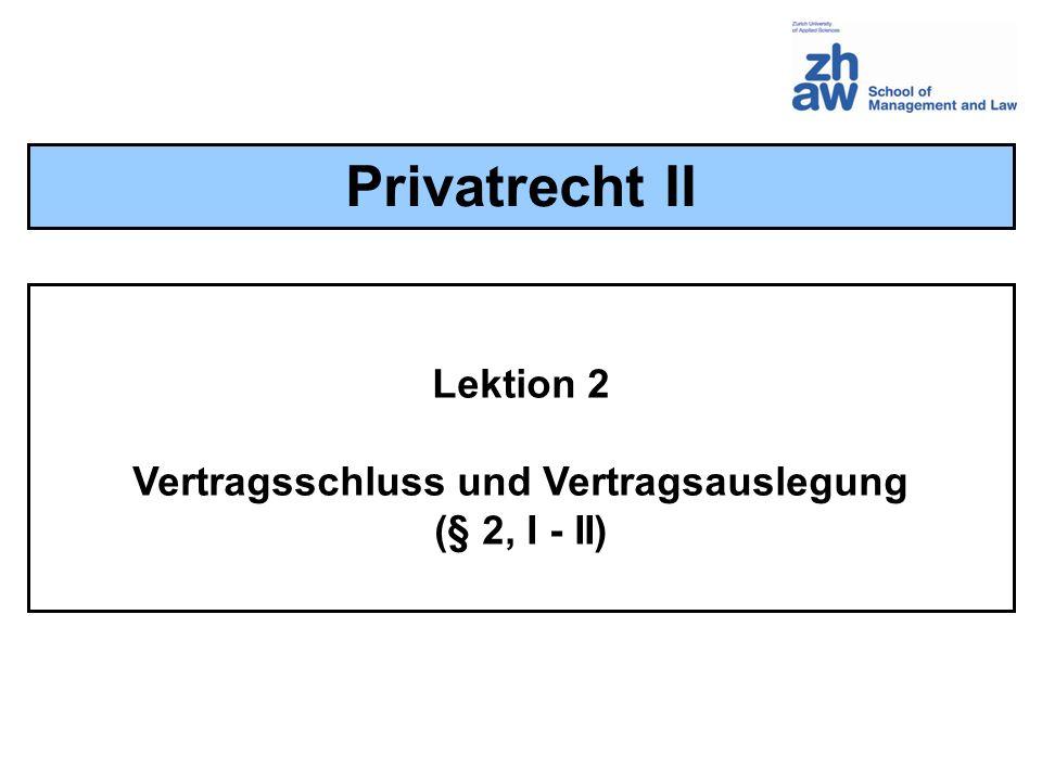 Lektion 2 Vertragsschluss und Vertragsauslegung (§ 2, I - II) Privatrecht II