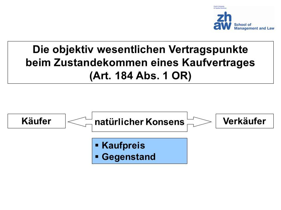 Die objektiv wesentlichen Vertragspunkte beim Zustandekommen eines Kaufvertrages (Art. 184 Abs. 1 OR) natürlicher Konsens KäuferVerkäufer Kaufpreis Ge