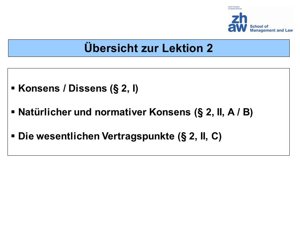 Übersicht zur Lektion 2 Konsens / Dissens (§ 2, I) Natürlicher und normativer Konsens (§ 2, II, A / B) Die wesentlichen Vertragspunkte (§ 2, II, C)