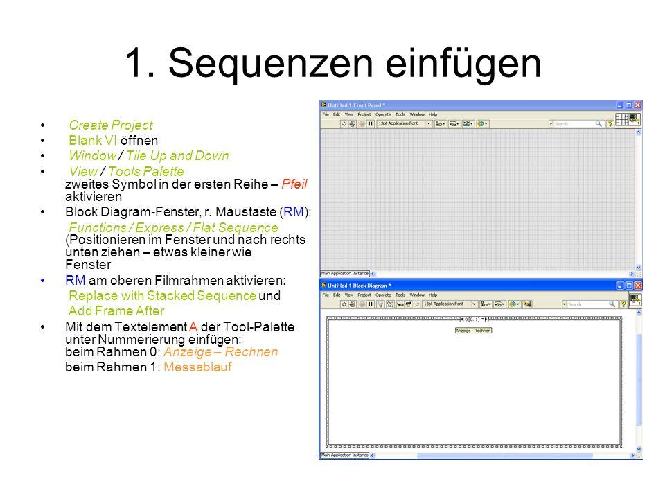 1. Sequenzen einfügen Create Project Blank VI öffnen Window / Tile Up and Down View / Tools Palette zweites Symbol in der ersten Reihe – Pfeil aktivie