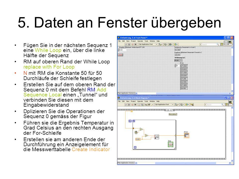 5. Daten an Fenster übergeben Fügen Sie in der nächsten Sequenz 1 eine While Loop ein, über die linke Hälfte der Sequenz RM auf oberen Rand der While