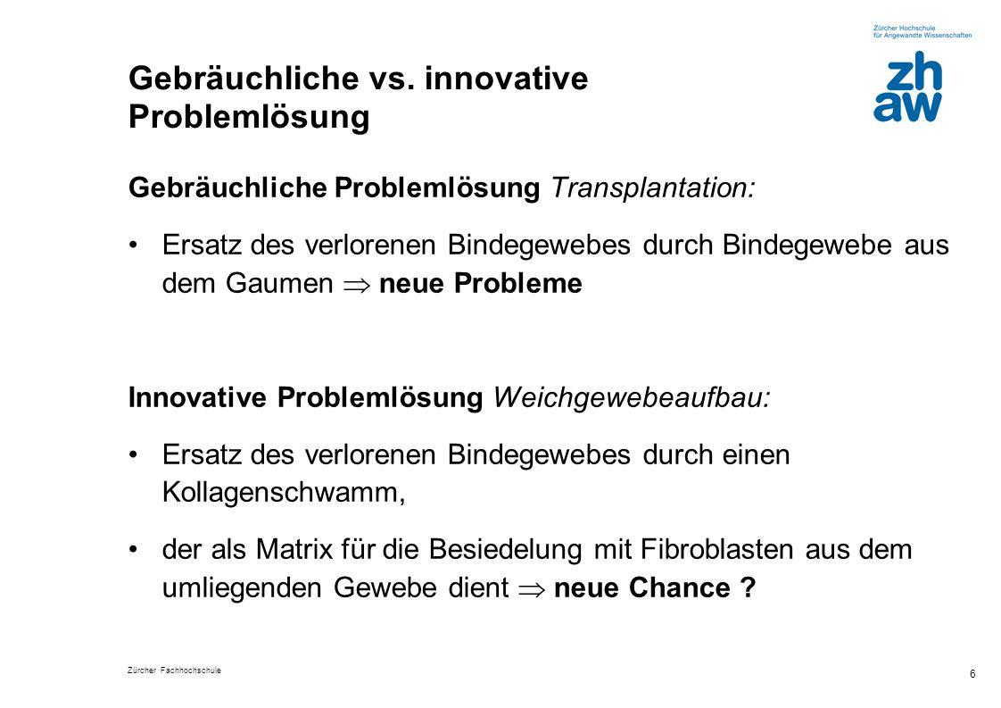 Zürcher Fachhochschule 7 Kann diese Problemlösung – das Fehlende herzustellen – eine Lösung bringen, die funktioniert.