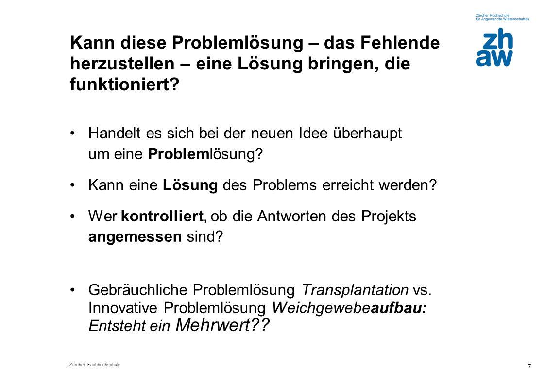 Zürcher Fachhochschule 7 Kann diese Problemlösung – das Fehlende herzustellen – eine Lösung bringen, die funktioniert? Handelt es sich bei der neuen I