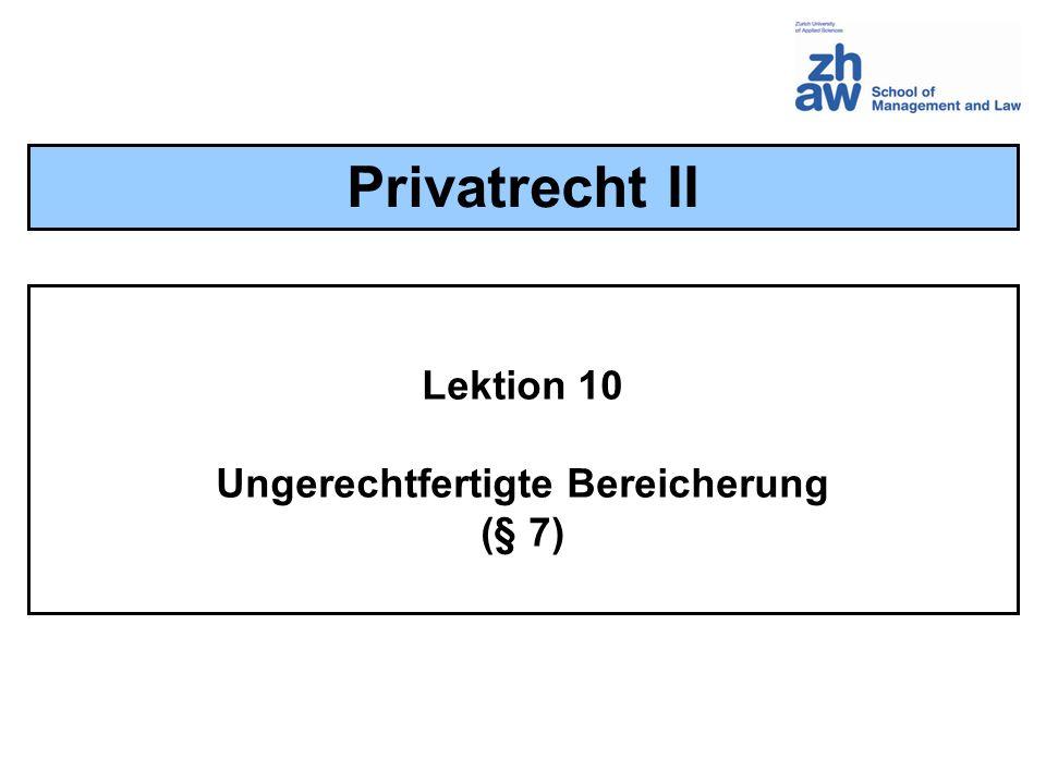 Lektion 10 Ungerechtfertigte Bereicherung (§ 7) Privatrecht II