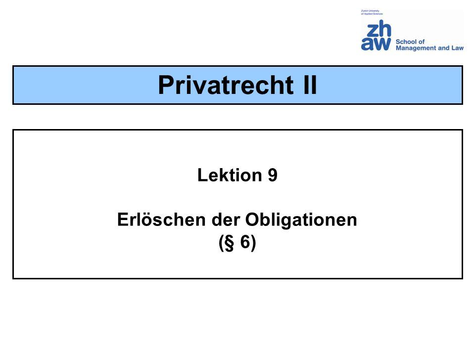 Lektion 9 Erlöschen der Obligationen (§ 6) Privatrecht II