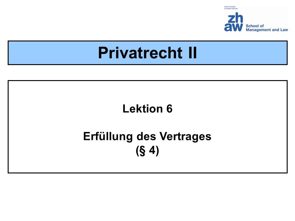 Lektion 6 Erfüllung des Vertrages (§ 4) Privatrecht II