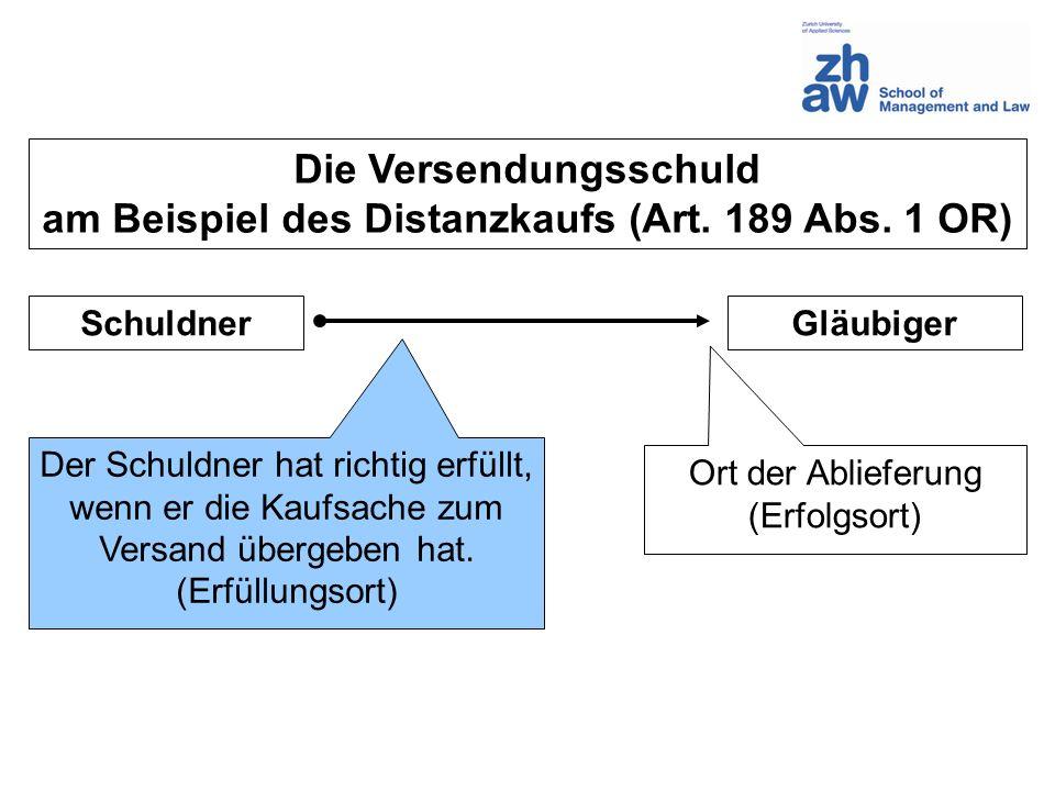 SchuldnerGläubiger Die Versendungsschuld am Beispiel des Distanzkaufs (Art. 189 Abs. 1 OR) Der Schuldner hat richtig erfüllt, wenn er die Kaufsache zu