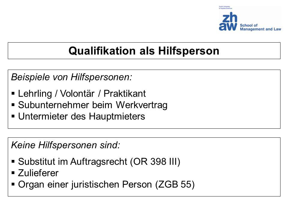 Qualifikation als Hilfsperson Beispiele von Hilfspersonen: Lehrling / Volontär / Praktikant Subunternehmer beim Werkvertrag Untermieter des Hauptmiete