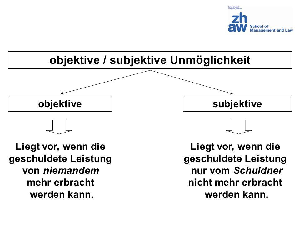 objektive / subjektive Unmöglichkeit objektivesubjektive Liegt vor, wenn die geschuldete Leistung von niemandem mehr erbracht werden kann. Liegt vor,