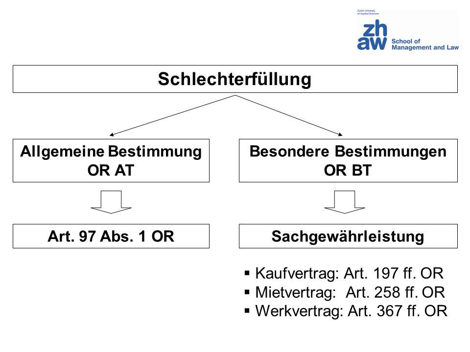 Schlechterfüllung Allgemeine Bestimmung OR AT Besondere Bestimmungen OR BT Art. 97 Abs. 1 OR Kaufvertrag: Art. 197 ff. OR Mietvertrag: Art. 258 ff. OR