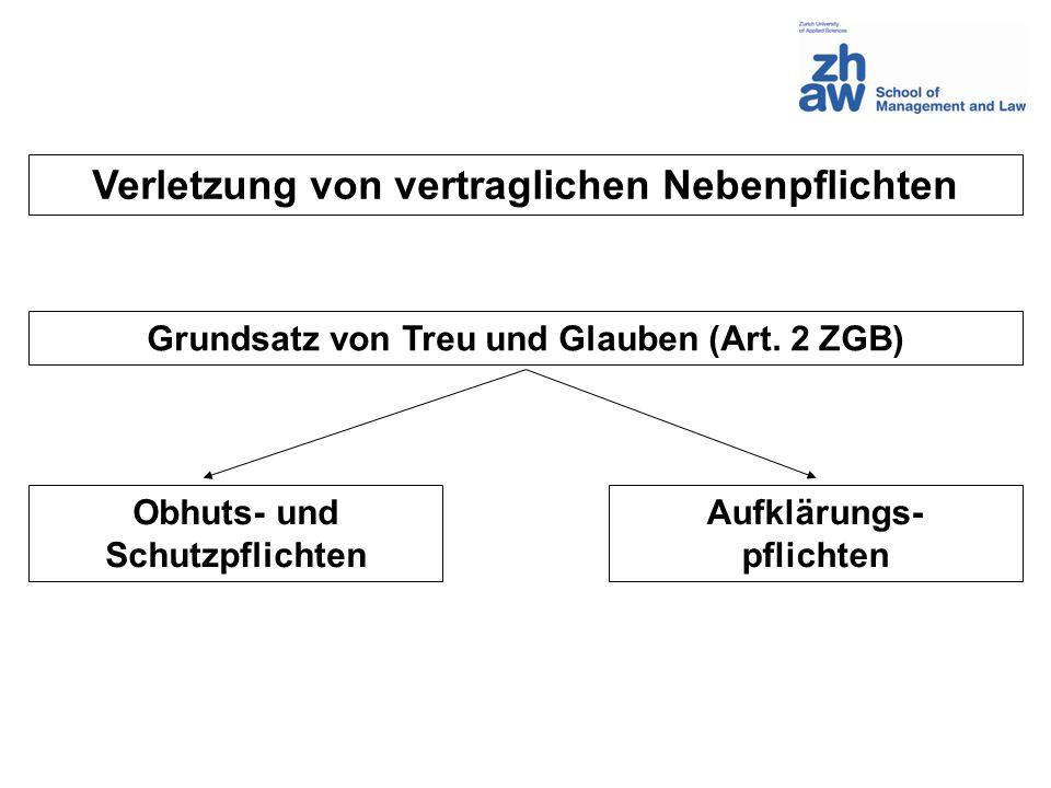 Verletzung von vertraglichen Nebenpflichten Obhuts- und Schutzpflichten Aufklärungs- pflichten Grundsatz von Treu und Glauben (Art. 2 ZGB)
