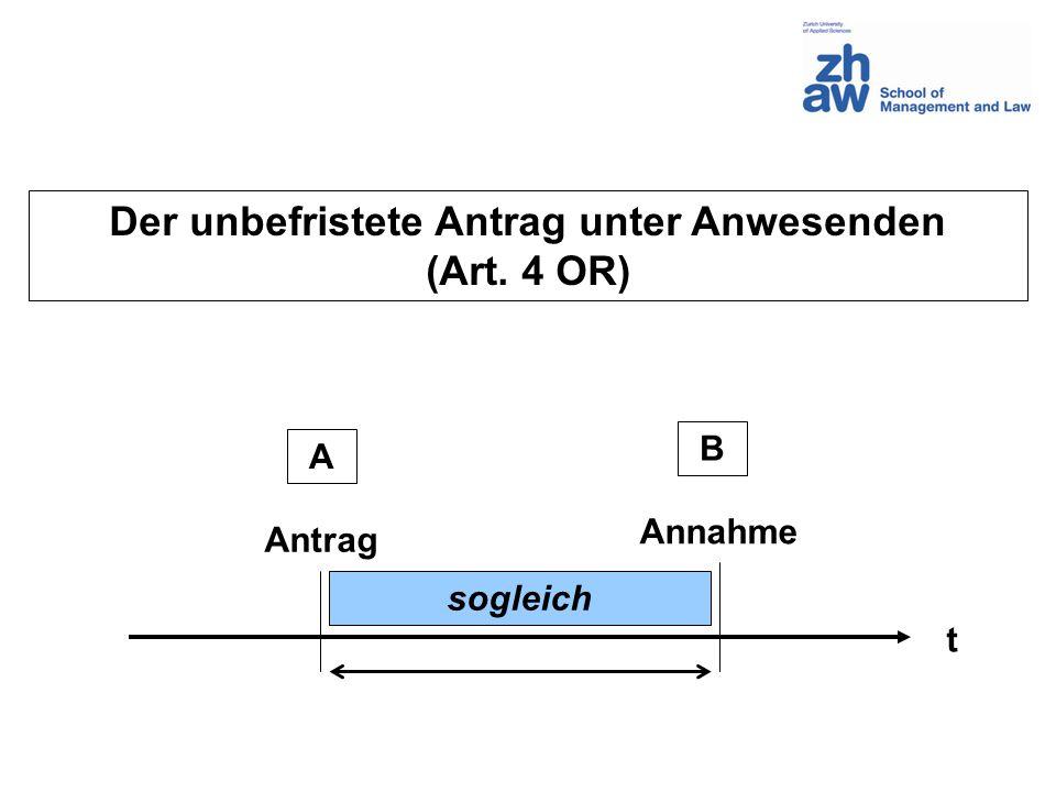 Der unbefristete Antrag unter Anwesenden (Art. 4 OR) t A B Antrag Annahme sogleich
