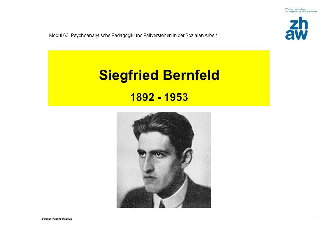 Zürcher Fachhochschule 1 Modul 63: Psychoanalytische Pädagogik und Fallverstehen in der Sozialen Arbeit Siegfried Bernfeld 1892 - 1953