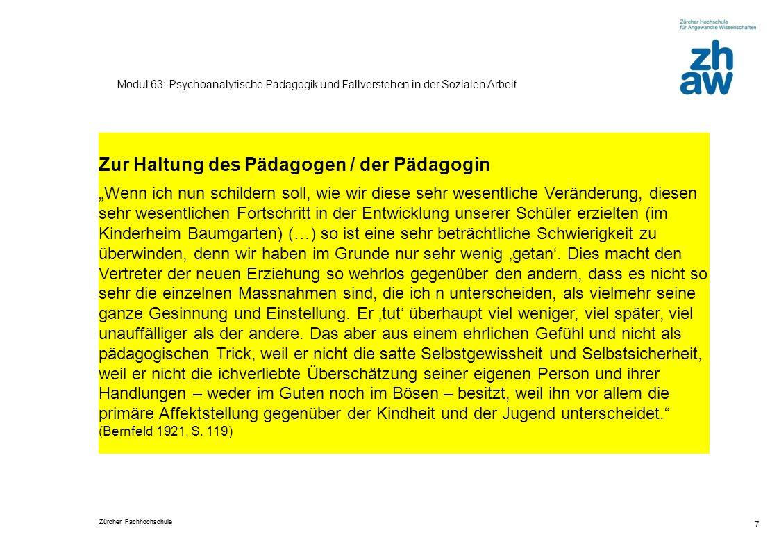 Zürcher Fachhochschule 7 Modul 63: Psychoanalytische Pädagogik und Fallverstehen in der Sozialen Arbeit Zur Haltung des Pädagogen / der Pädagogin Wenn