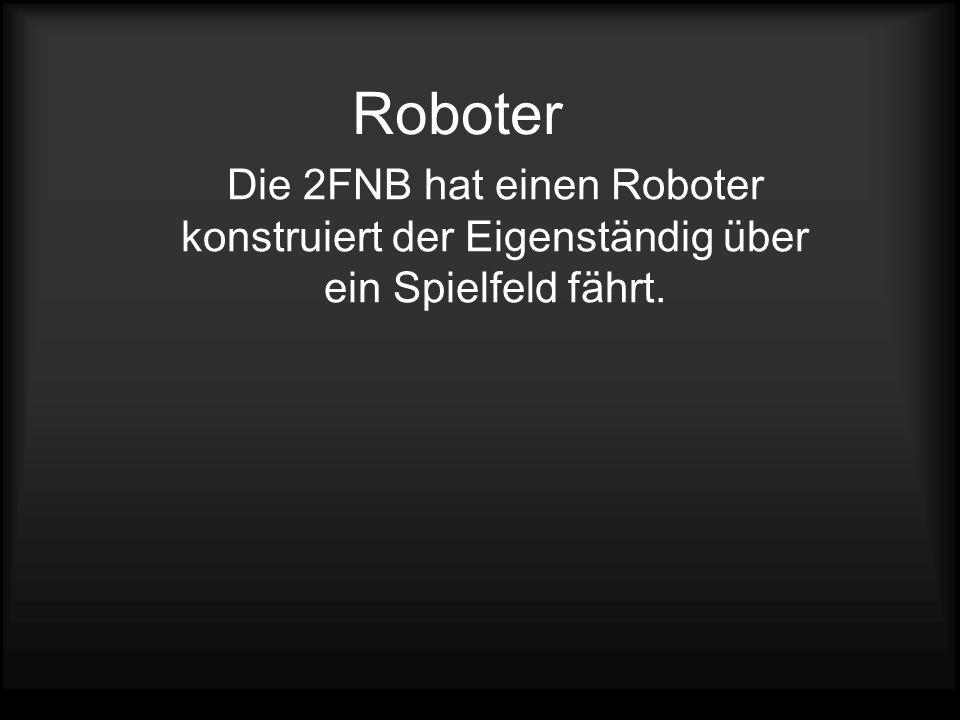 Roboter Die 2FNB hat einen Roboter konstruiert der Eigenständig über ein Spielfeld fährt.