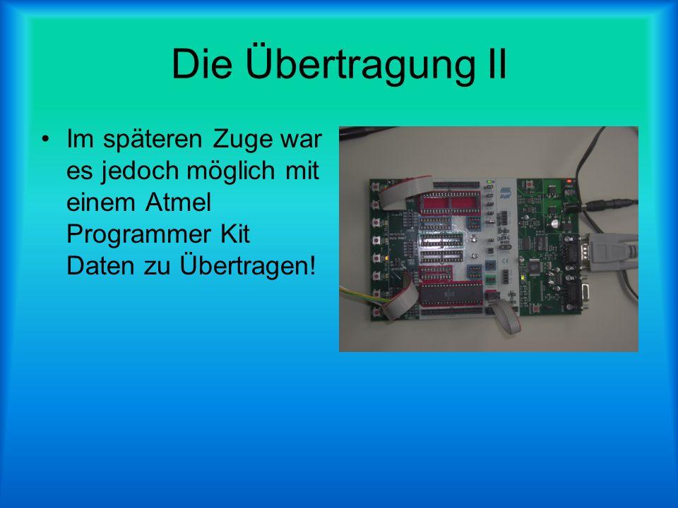 Die Übertragung II Im späteren Zuge war es jedoch möglich mit einem Atmel Programmer Kit Daten zu Übertragen!